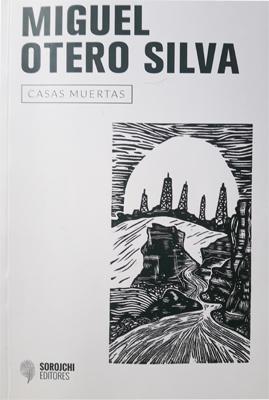 Resultado de imagen para OTERO SILVA, Miguel. Casas muertas, Buenos Aires, Sorojchi, 2018. (Narrativa Venezolana)